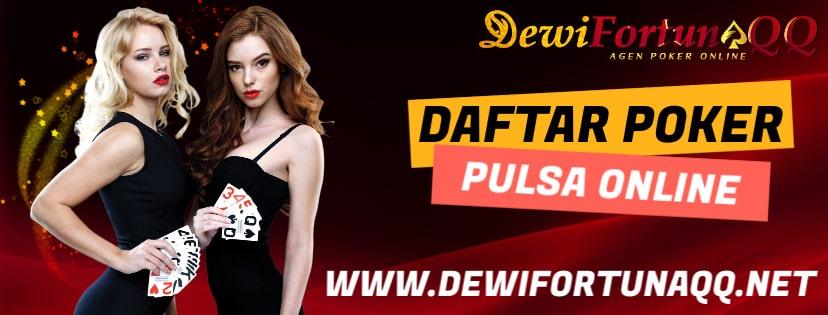 Kelebihan Deposit Pakai Pulsa Poker Situs Agen Judi Dewifortunaqq
