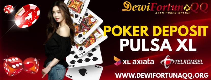 Cara Bermain Poker Deposit Pulsa XL Di Situs Judi Dewifortunaqq Secara Mudah