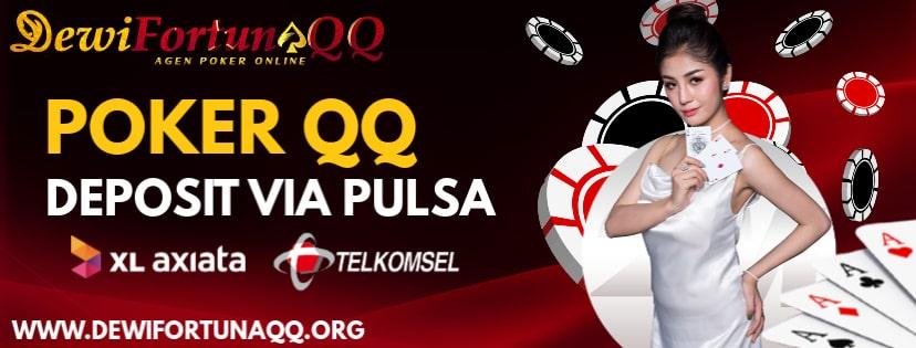 Cara Bermain Poker QQ Deposit Via Pulsa Situs Agen Judi Dewifortunaqq